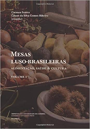 Mesas luso-brasileiras: Alimentação, saúde & cultura. Volume I