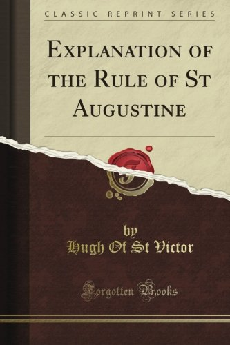 (Explanation of the Rule of St Augustine (Classic Reprint))
