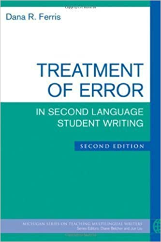 Treatment of Error in Second Language Student Writing, Second Edition (The Michigan Series on Teaching Multilingual Writers) 2nd edition by Ferris, Dana R. (2011)