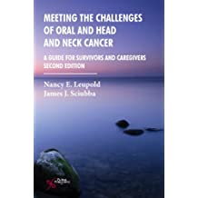 Meeting the Challenges of Oral & Head & Neck Cancer: A Guide For Survivors & Caregivers