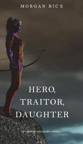 Download Hero, Traitor, Daughter (Of Crowns and Glory-Book 6) PDF