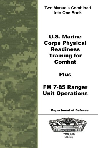 U.S. Marine Corps Physical Readiness Training for Combat Plus FM 7-85 Ranger Unit Operations PDF