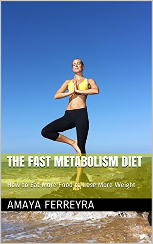 The Fast Metabolism Diet: How to Eat More Food to Lose More Weight (English Edition)
