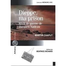 Dieppe, ma prison : Récit de guerre de Jacques Nadeau