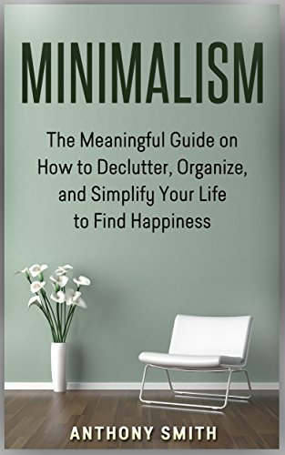 minimalism-the-meaningful-guide-on-how-to-declutter-organize-and-simplify-your-life-to-find-happines