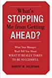 What's Stopping Me from Getting Ahead?: What Your Manager Won't Tell You About What It Really Takes to Be Successful