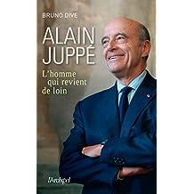 Alain Juppé, l'homme qui revient de loin (French Edition)