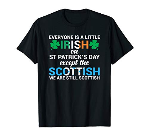 Everyone is Irish Except Scottish on St. Patrick's Day Shirt -