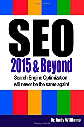 SEO 2015 & Beyond: Search engine optimization will never be the same again! (Webmaster Series)