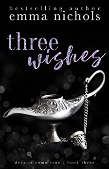Three Wishes (Dreams Come True Book 3) by [Nichols, Emma]
