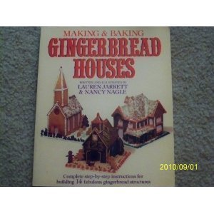 Making & Baking Gingerbread Houses: Complete Step-by-Step Instructions for Building 14 Fabulous Gingerbread Structures