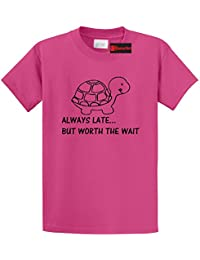 Men's Always Late Worth The Wait Funny Shirt T-Shirt