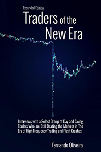 New Era Stock - Traders of the New Era Expanded: Interviews with a Select Group of Day and Swing Traders Who are Still Beating the Markets in the Era of High Frequency Trading and Flash Crashes