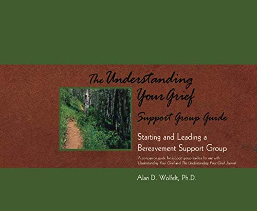 The Understanding Your Grief Support Group Guide: Starting and Leading a Bereavement Support Group ()