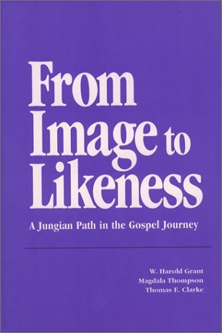 From Image to Likeness: A Jungian Path in the Gospel Journey by W. Harold Grant (1983-12-01)