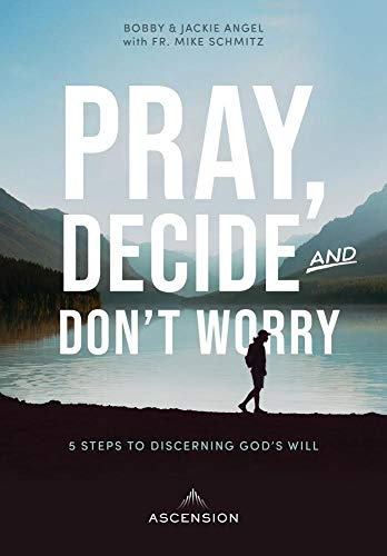 Pray, Decide, and Dont Worry: Five Steps to Discerning Gods Will