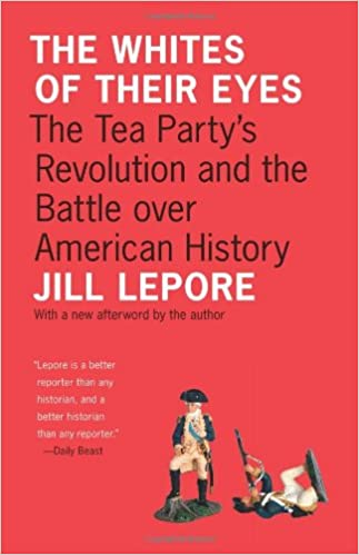 The whites of their eyes the tea partys revolution and the the whites of their eyes the tea partys revolution and the battle over american history the public square jill lepore 9780691153001 amazon books fandeluxe Images