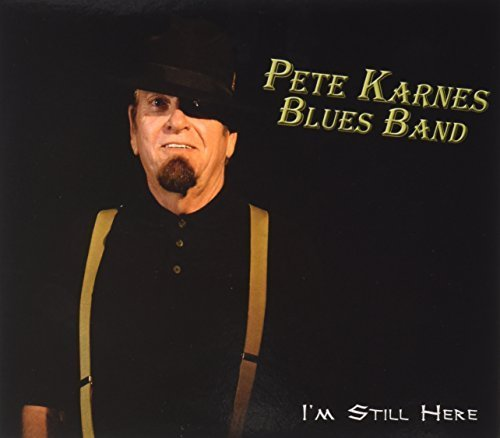 Im Still Here by Pete Karnes Blues Band