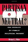 Partisan or Neutral?, Michael J. White, 0847684547