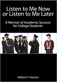 Book Listen to Me Now, or Listen to Me Later: A Memoir of Academic Success for College Students by William T. Hoston (2012-05-18)