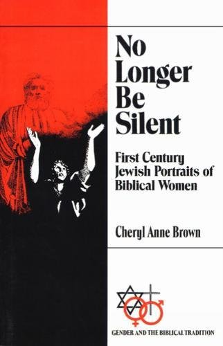 No Longer Be Silent: First Century Jewish Portraits of Biblical Women (Gender and the Biblical Tradition)