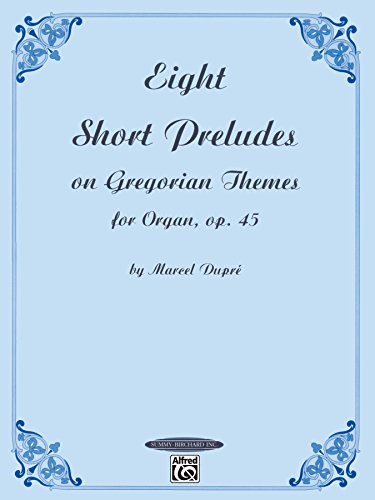 Eight Short Preludes on Gregorian Themes for Organ, Op. 45: Intermediate Organ Collection (Summy-Birchard - Gregorian Collection