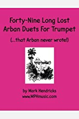 Forty-Nine Long Lost Arban Duets For Trumpet (...that Arban never wrote!) Paperback