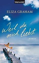 Weil du mich liebst: Roman