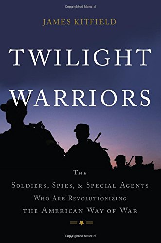 twilight-warriors-the-soldiers-spies-and-special-agents-who-are-revolutionizing-the-american-way-of-