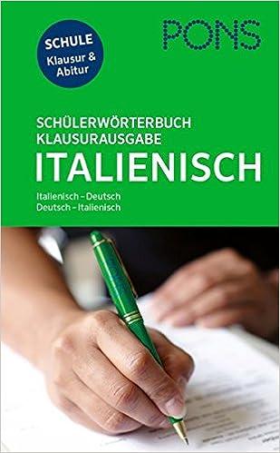 PONS Schülerwörterbuch Klausur- und Abiturausgabe Italienisch  Italienisch- Deutsch   Deutsch-Italienisch. Mit rund 135.000 Stichwörtern und Wendungen. 4455e6b4b3