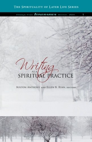 Writing as a Spiritual Practice (The Spirituality of Later Life) (Volume 1)