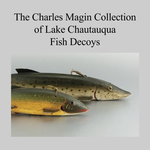 The Charles Magin Collection Of Lake Chautauqua Fish Decoys
