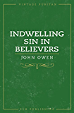 Indwelling Sin in Believers (Vintage Puritan)