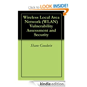Wireless Local Area Network (WLAN) Vulnerability Assessment and Security Shane Goodwin and Adam Kessel