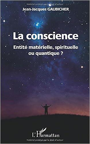 Lire en ligne La conscience, Entité matérielle, spirituelle ou quantique ? epub pdf