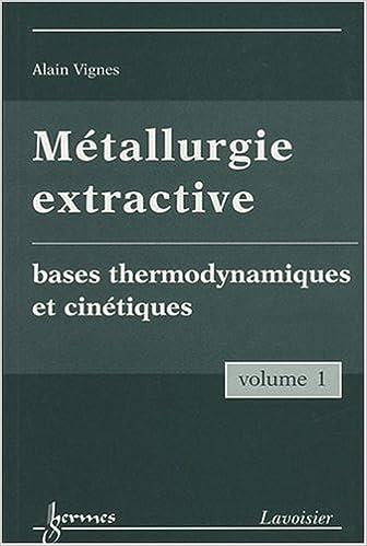 En ligne Métallurgie extractive : Tome 1, Bases thermodynamiques et cinétiques pdf, epub ebook