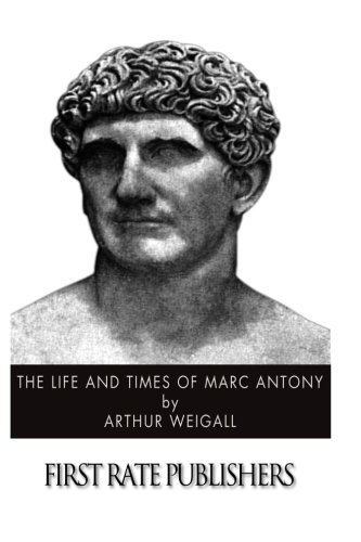 The Life and Times of Marc Antony