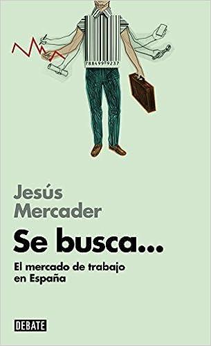 Se busca... Libros para entender la crisis : El mercado laboral español: Amazon.es: Mercader, Jesús: Libros