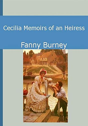 Cecilia Memoirs of an Heiress - (ANNOTATED) Original, Unabridged, Complete, Enriched [Oxford University Press]