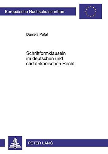 Schriftformklauseln im deutschen und südafrikanischen Recht: Eine rechtsvergleichende Untersuchung der unterschiedliche