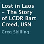 Lost in Laos: The Story of LCDR Bart Creed, USN | Greg Skilling
