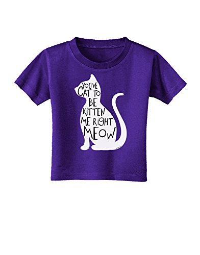 TooLoud You've Cat To Be Kitten Me Right Meow Toddler T-Shirt Dark Purple - 3T