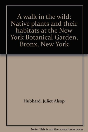 A walk in the wild: Native plants and their habitats at the New York Botanical Garden, Bronx, New York
