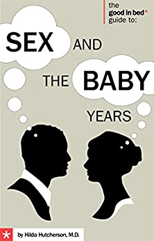 Sex and the Baby Years (A Good in Bed Guide) by [Hutcherson, Hilda]