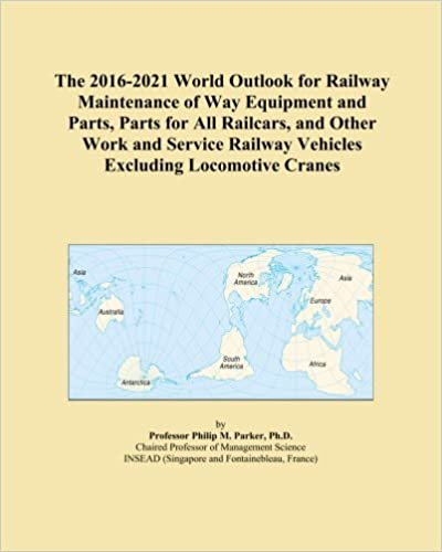 The 2016-2021 World Outlook for Railway Maintenance of Way Equipment and Parts, Parts for All Railcars, and Other Work and Service Railway Vehicles Excluding Locomotive Cranes