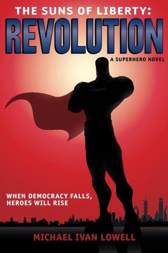 The Suns of Liberty: Revolution: A Superhero Novel (Volume 1)