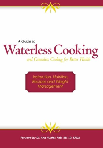 A Guide to Waterless Cooking: (and Greaseless Cooking for Better Health)