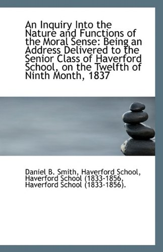 Download An Inquiry Into the Nature and Functions of the Moral Sense: Being an Address Delivered to the Senio PDF