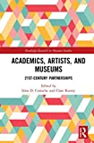 Academics, Artists, and Museums: 21st-Century Partnerships (Routledge Research in Museum Studies)