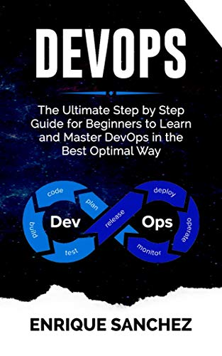 DEVOPS: The Ultimate Step by Step Guide for Beginners to Learn and Master DevOps in the Best Optimal Way (Best Way To Learn Aws)